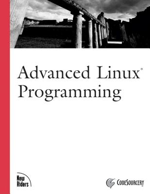 Advanced Linux Programming By Mitchell, Mark/ Oldham, Jeffrey/ Samuel, Alex