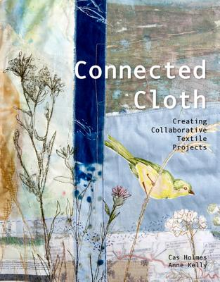 Connected Cloth By Holmes, Cas/ Kelly, Anne